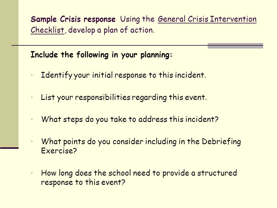 Sample Crisis response Using the General Crisis Intervention Checklist, develop a plan of action.