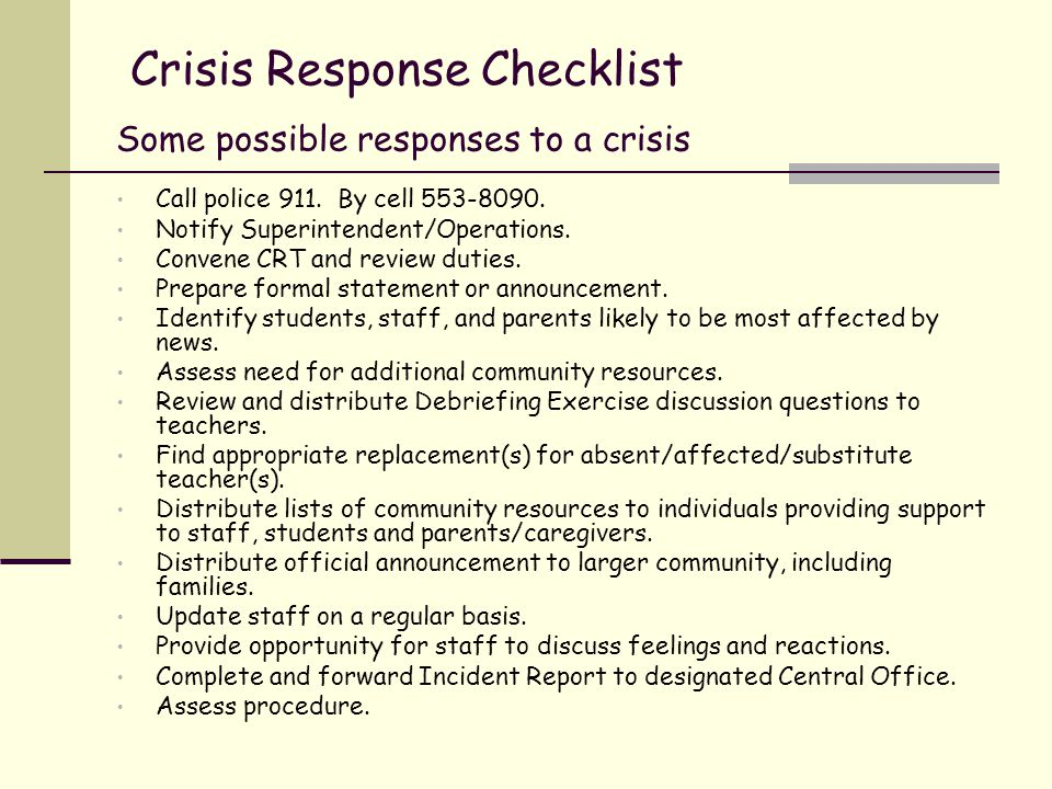 Crisis Response Checklist Some possible responses to a crisis Call police 911.