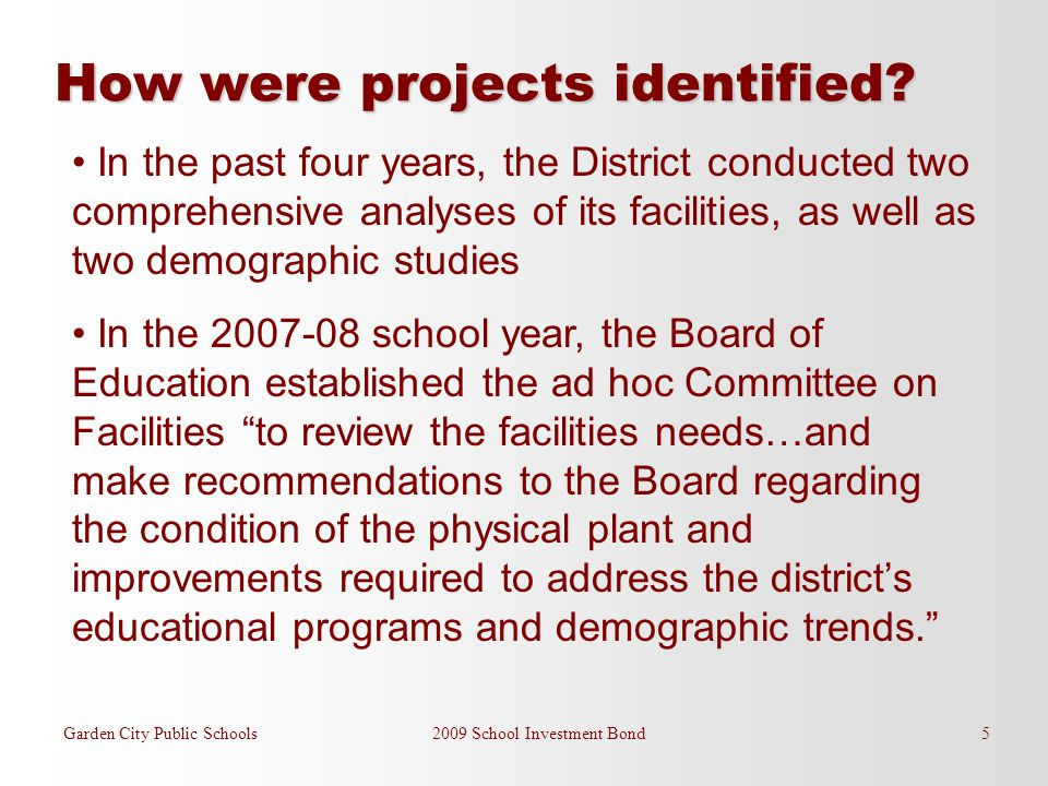 Garden City Public Schools 2009 School Investment Bond 5 How were projects identified? In the past four years, the District conducted two comprehensiv