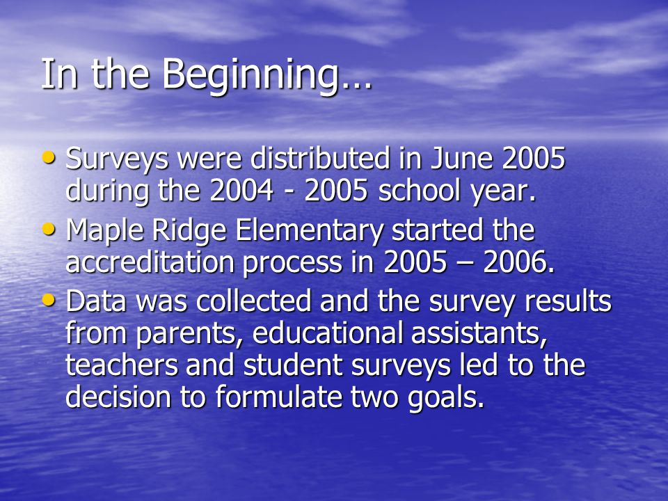 In the Beginning… Surveys were distributed in June 2005 during the 2004 - 2005 school year.