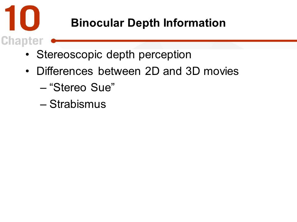 """Binocular Depth Information Stereoscopic depth perception Differences between 2D and 3D movies –""""Stereo Sue"""" –Strabismus"""