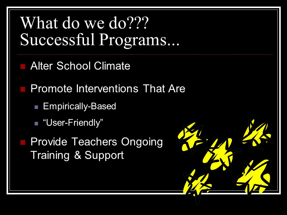 What do we do??. Successful Programs...