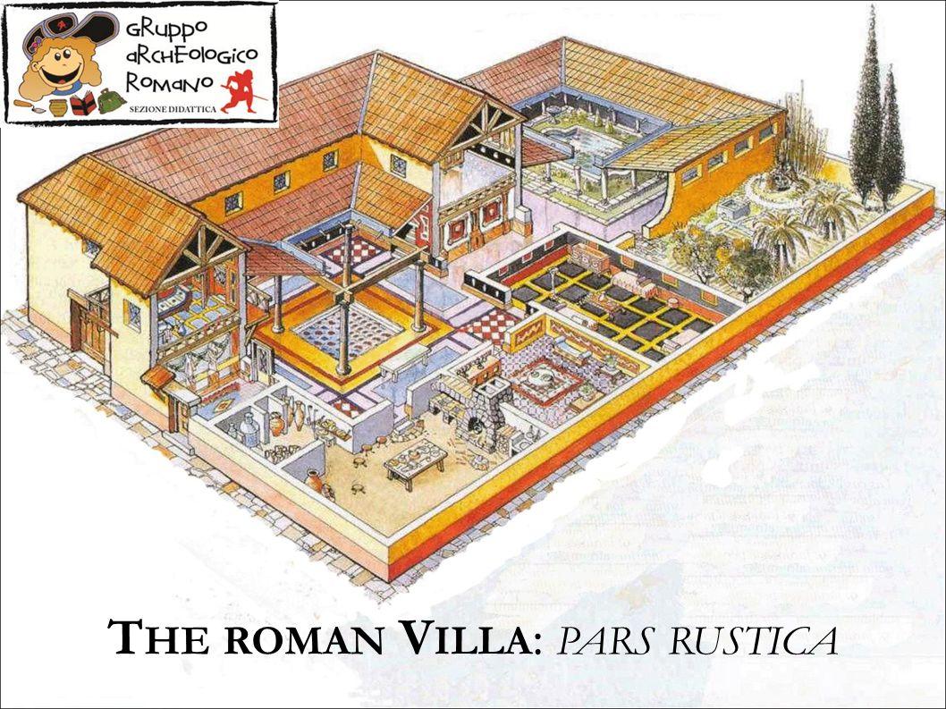 T HE ROMAN V ILLA : PARS RUSTICA