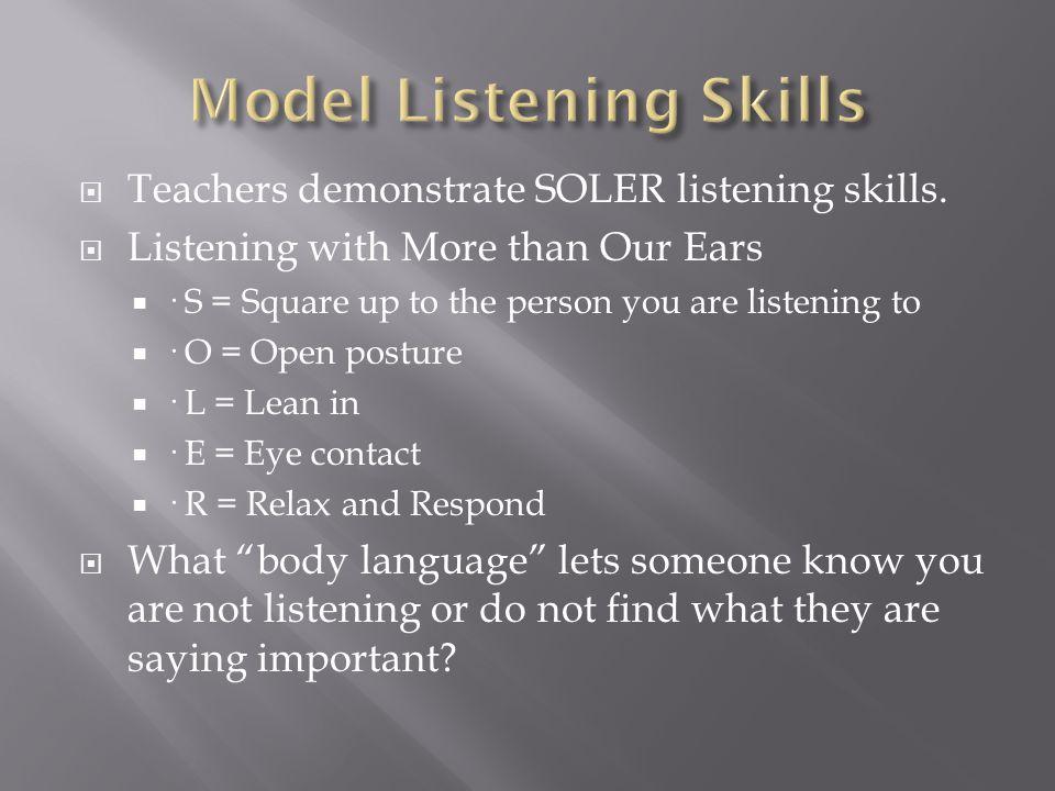  Teachers demonstrate SOLER listening skills.