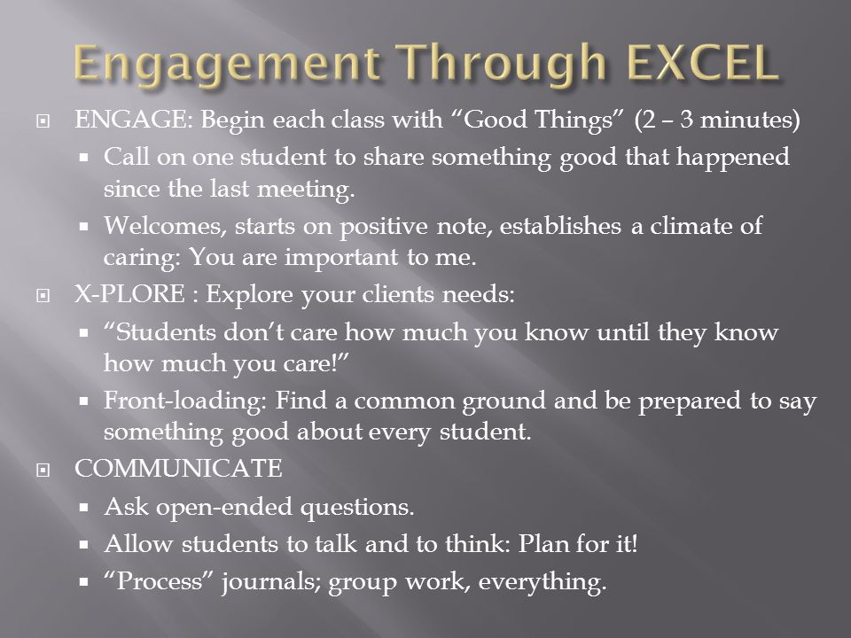  ENGAGE: Begin each class with Good Things (2 – 3 minutes)  Call on one student to share something good that happened since the last meeting.
