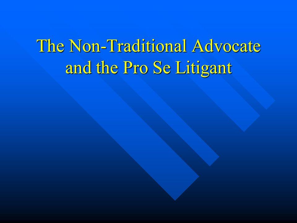 The Non-Traditional Advocate and the Pro Se Litigant