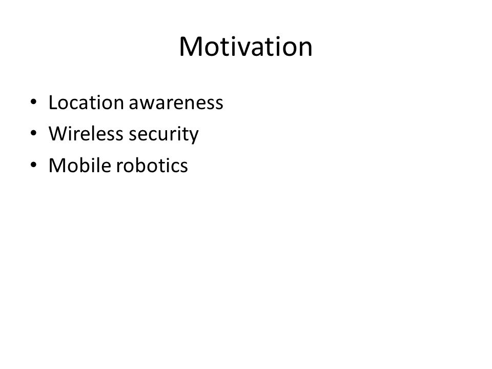 Motivation Location awareness Wireless security Mobile robotics