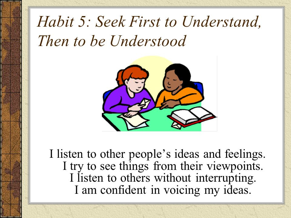 Habit 6: Synergize I value other people's strengths and learn from them.