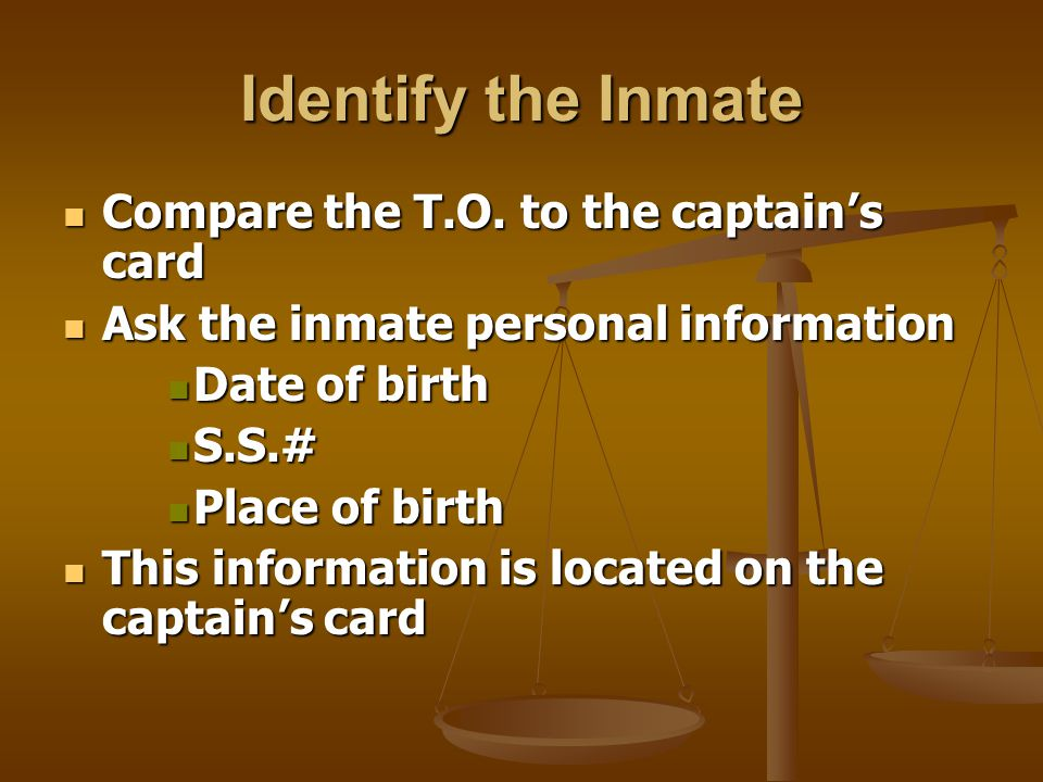 Inmates Released to Outside law Enforcement Agencies You will check for You will check for Body receipt Body receipt Captain's card Captain's card Rel