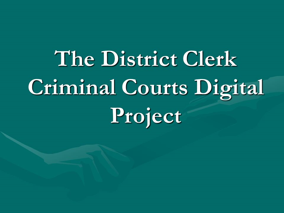 The District Clerk Criminal Courts Digital Project