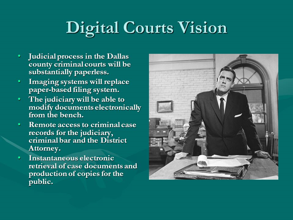 Digital Courts Vision Judicial process in the Dallas county criminal courts will be substantially paperless.Judicial process in the Dallas county criminal courts will be substantially paperless.