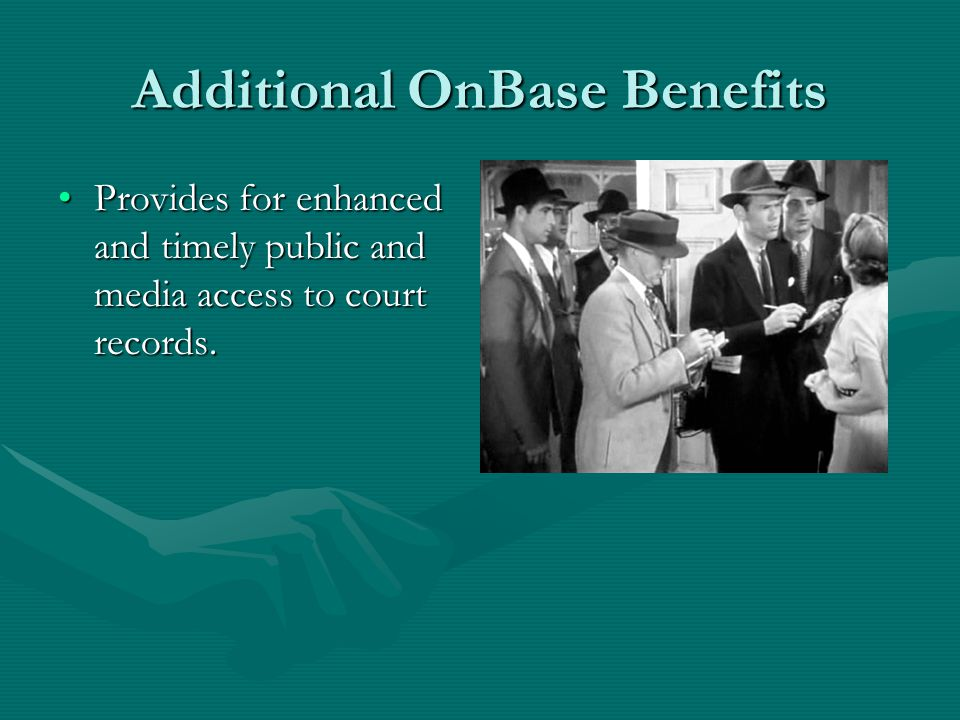 Additional OnBase Benefits Provides for enhanced and timely public and media access to court records.Provides for enhanced and timely public and media access to court records.