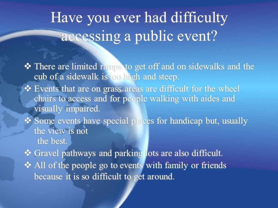 Have you ever had difficulty accessing a public event.