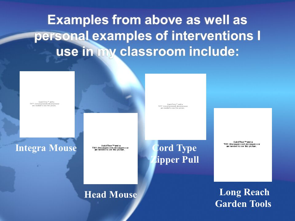 Examples from above as well as personal examples of interventions I use in my classroom include: Integra Mouse Head Mouse Cord Type Zipper Pull Long R