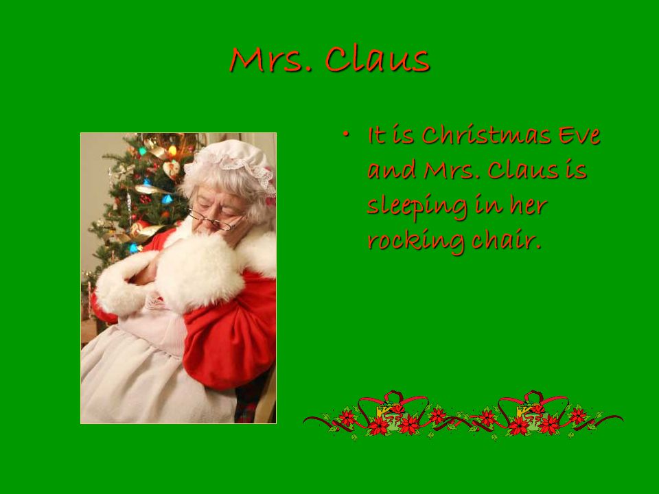 Mrs. Claus It is Christmas Eve and Mrs.