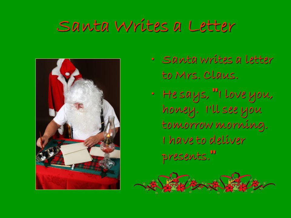 Santa Writes a Letter Santa writes a letter to Mrs. Claus.Santa writes a letter to Mrs. Claus. He says,