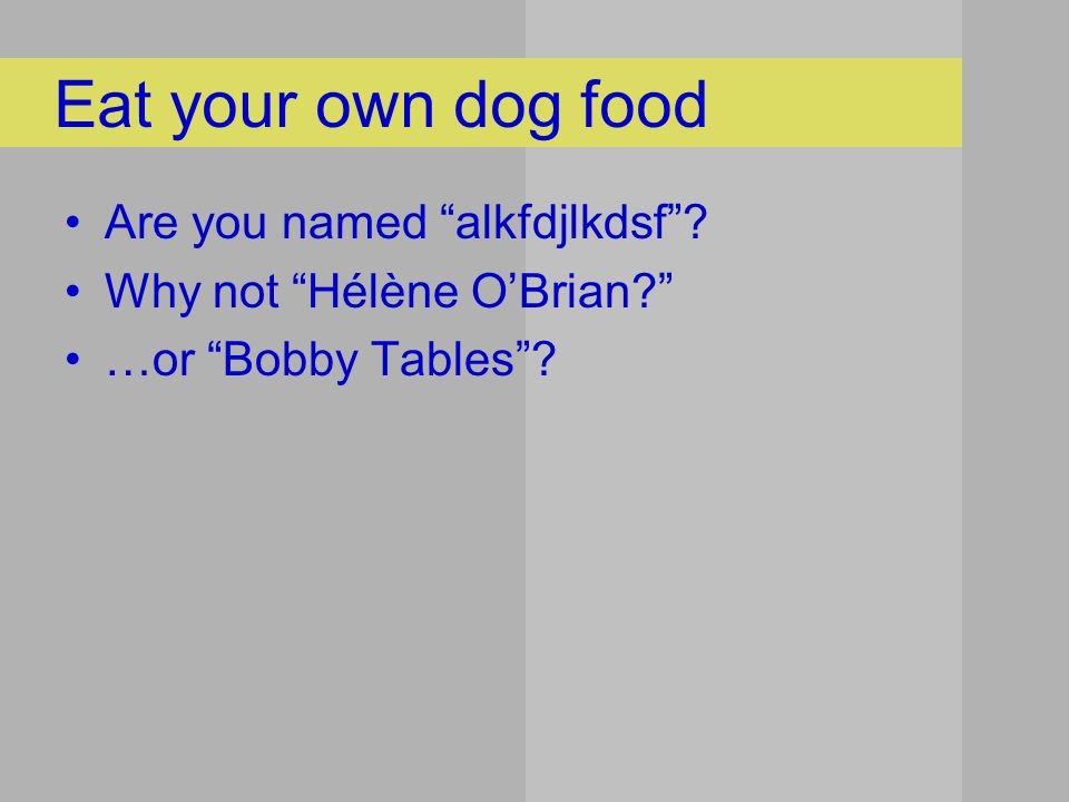 Are you named alkfdjlkdsf Why not Hélène O'Brian …or Bobby Tables