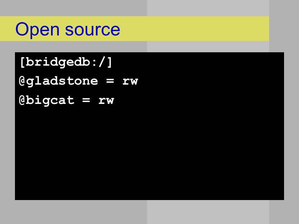 Open source [bridgedb:/] @gladstone = rw @bigcat = rw
