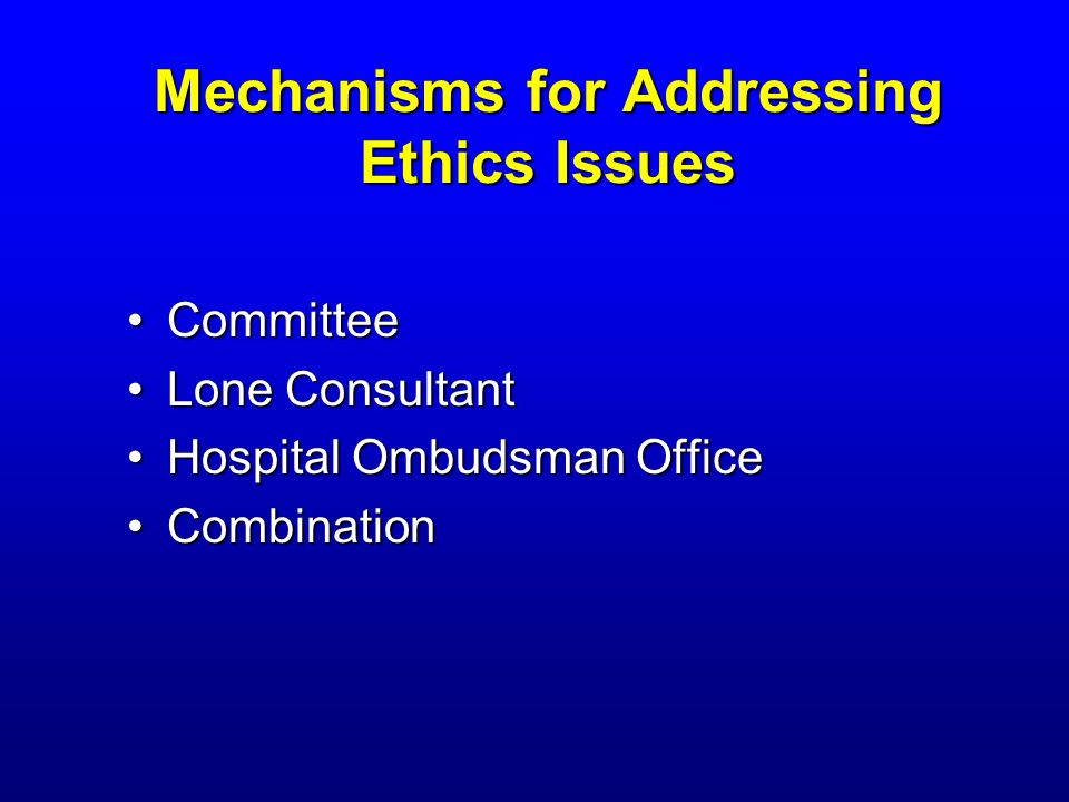 Mechanisms for Addressing Ethics Issues CommitteeCommittee Lone ConsultantLone Consultant Hospital Ombudsman OfficeHospital Ombudsman Office CombinationCombination