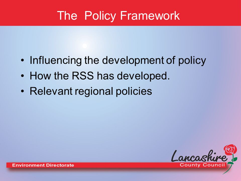 The Policy Framework Influencing the development of policy How the RSS has developed.