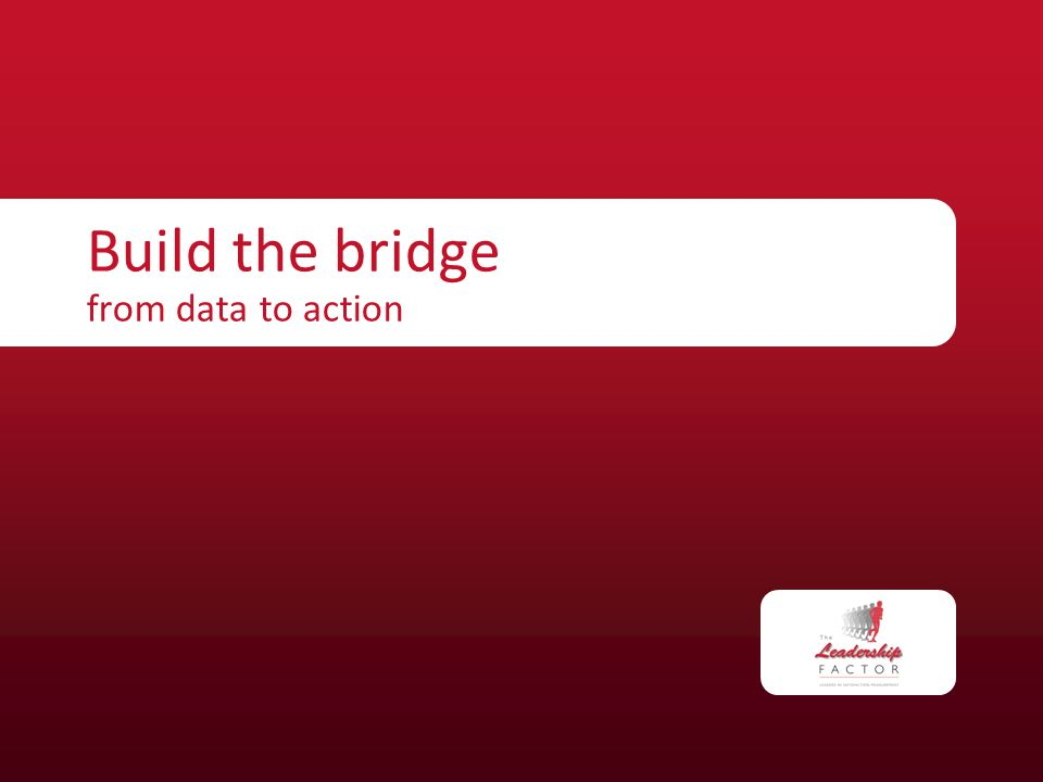 Build the bridge from data to action