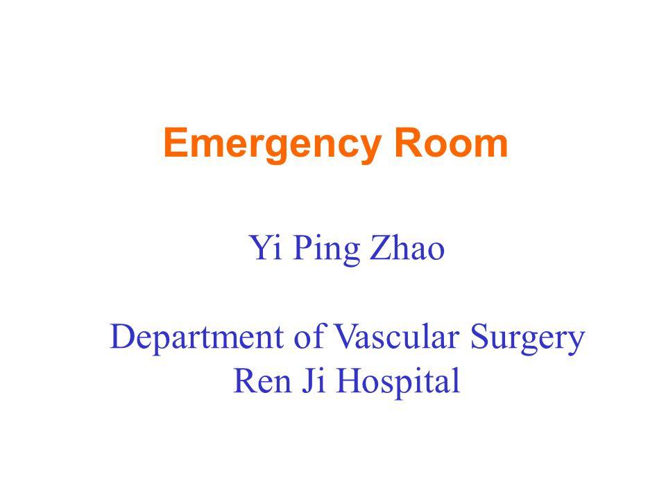 Emergency Room Yi Ping Zhao Department of Vascular Surgery Ren Ji Hospital
