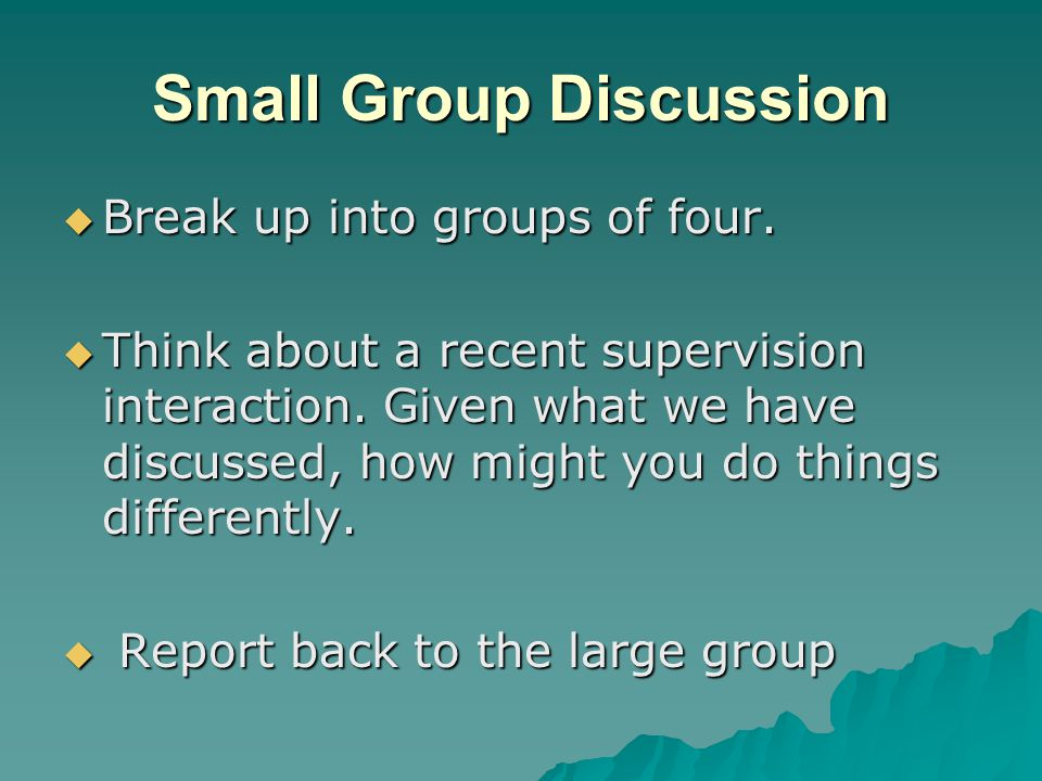 Small Group Discussion  Break up into groups of four.
