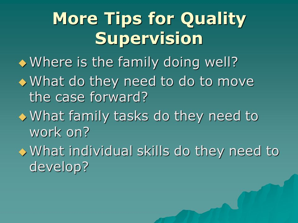 More Tips for Quality Supervision  Where is the family doing well.