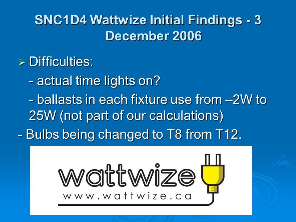 SNC1D4 Wattwize Initial Findings - 3 December 2006  Difficulties: - actual time lights on.