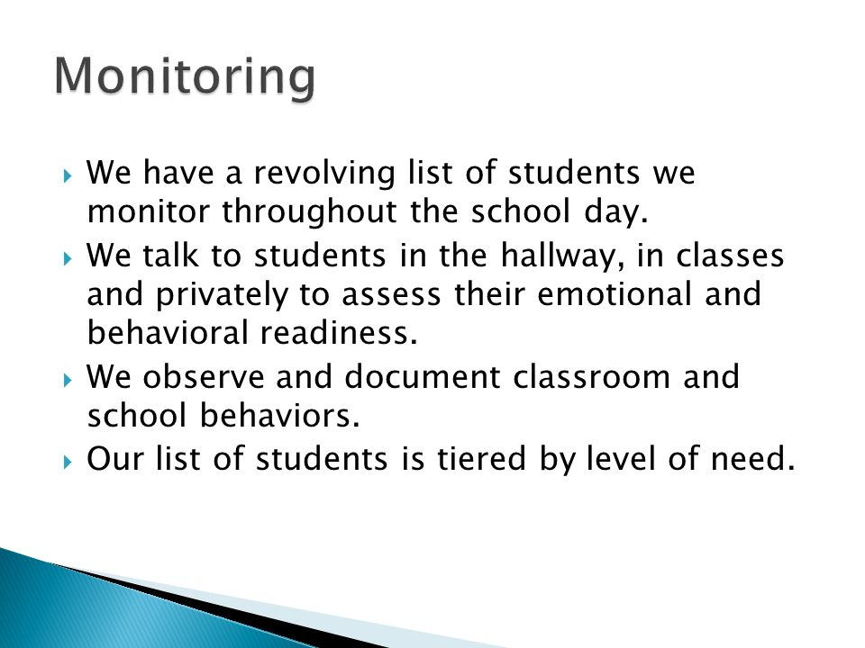  We have a revolving list of students we monitor throughout the school day.