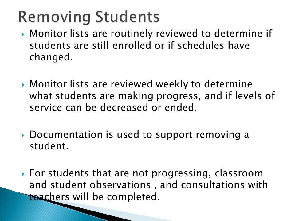  Monitor lists are routinely reviewed to determine if students are still enrolled or if schedules have changed.