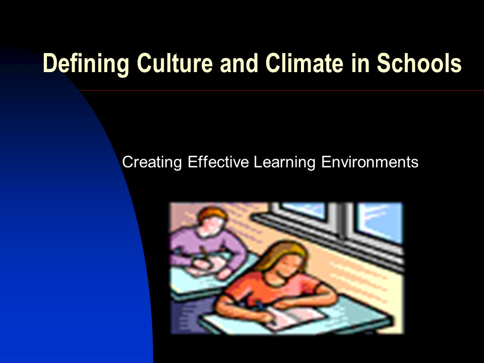 Defining Culture and Climate in Schools Creating Effective Learning Environments