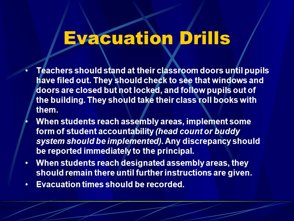 Evacuation Drills Teachers should stand at their classroom doors until pupils have filed out.