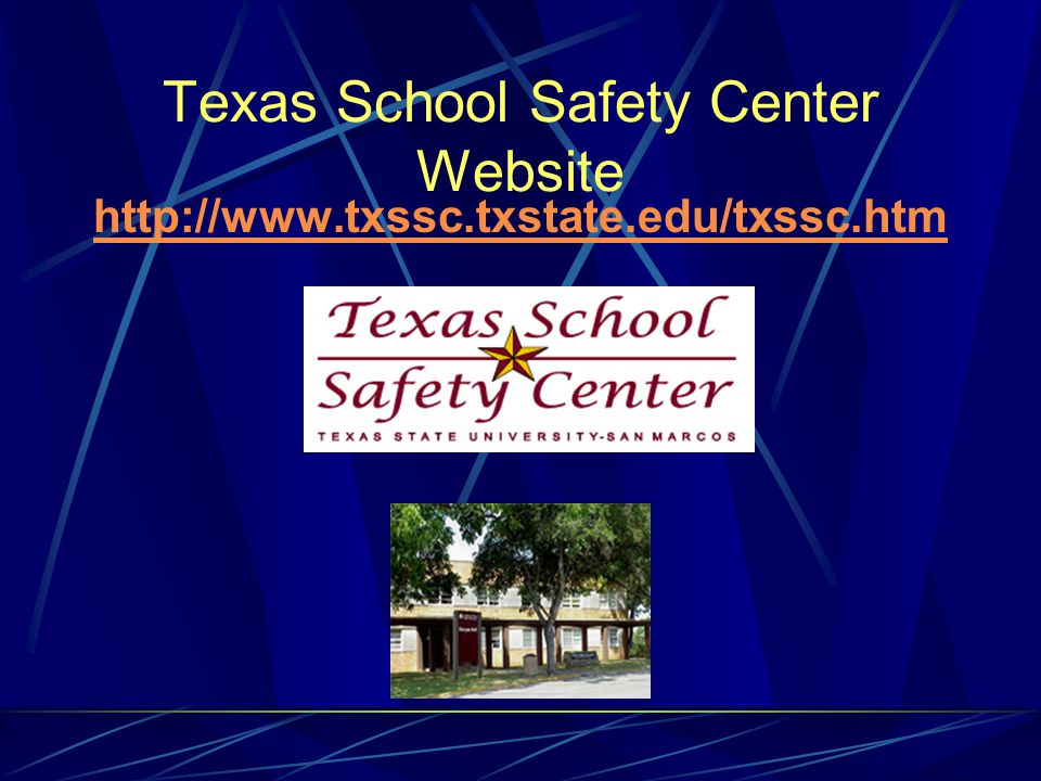 Texas School Safety Center Website http://www.txssc.txstate.edu/txssc.htm