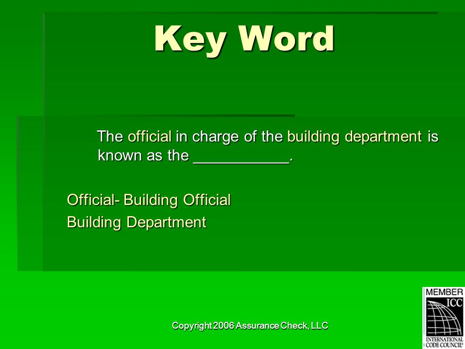 Copyright 2006 Assurance Check, LLC Key Word The official in charge of the building department is known as the ___________.