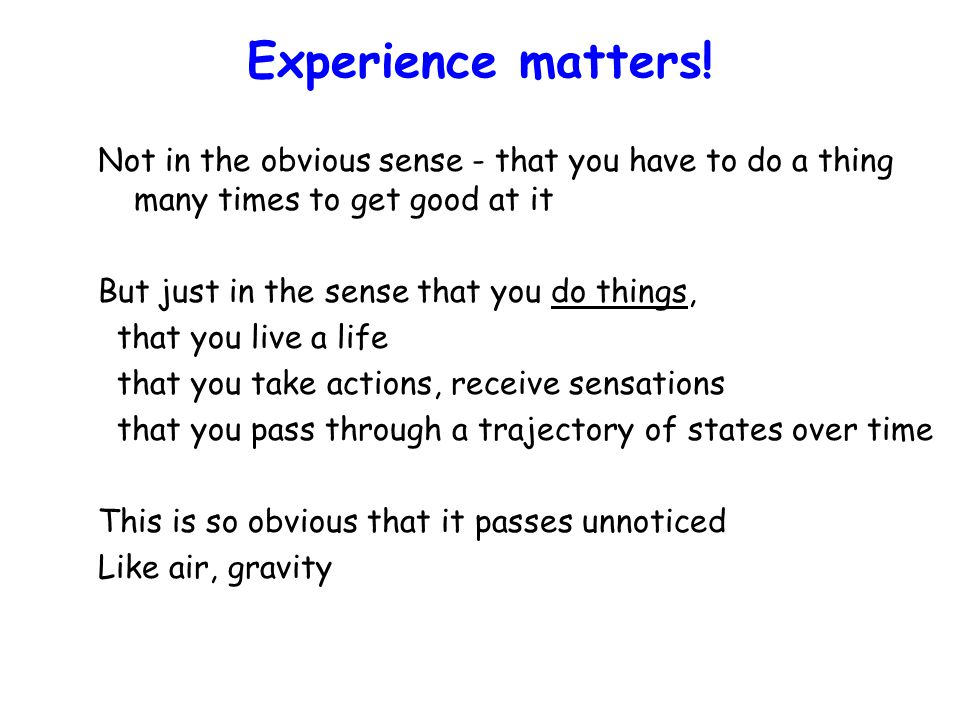 Experience matters.