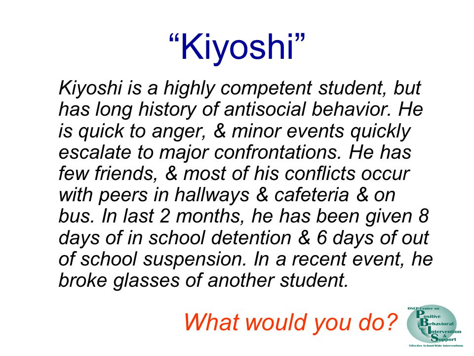 Kiyoshi Kiyoshi is a highly competent student, but has long history of antisocial behavior.