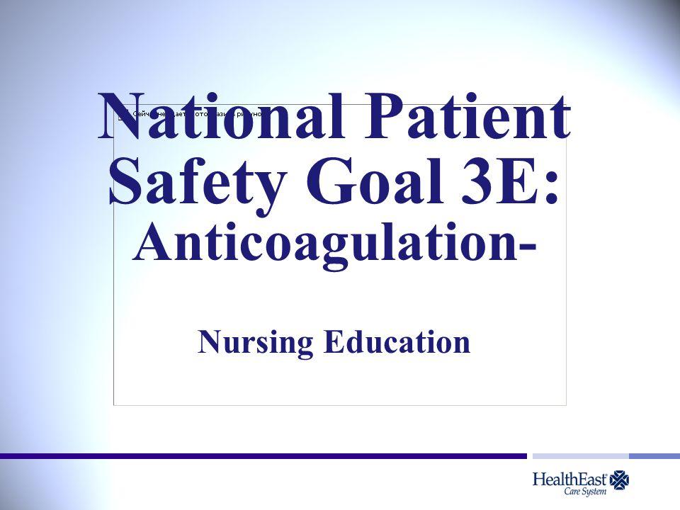 National Patient Safety Goal 3E: Anticoagulation- Nursing Education