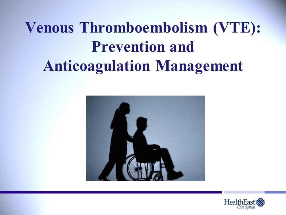 Venous Thromboembolism (VTE): Prevention and Anticoagulation Management