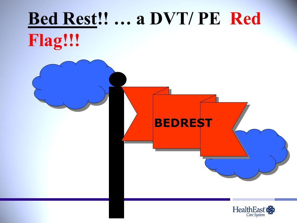 Bed Rest!! … a DVT/ PE Red Flag!!! BEDREST
