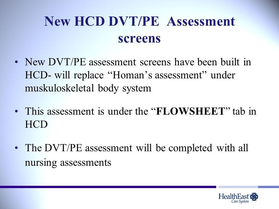 """New HCD DVT/PE Assessment screens New DVT/PE assessment screens have been built in HCD- will replace """"Homan's assessment"""" under muskuloskeletal body s"""