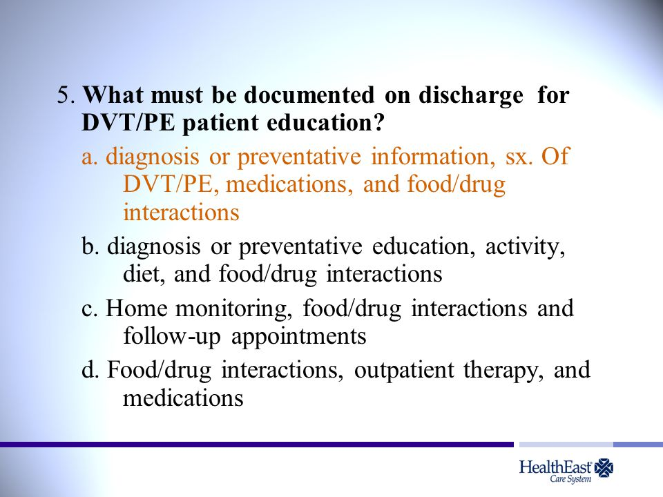 5. What must be documented on discharge for DVT/PE patient education.