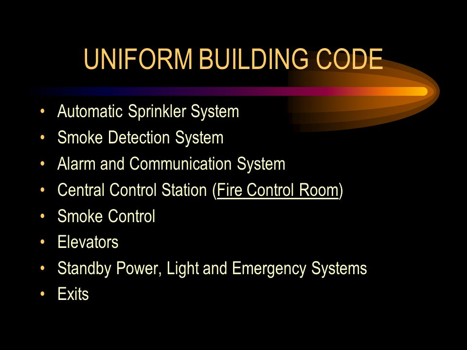 UNIFORM BUILDING CODE Automatic Sprinkler System Smoke Detection System Alarm and Communication System Central Control Station (Fire Control Room) Smoke Control Elevators Standby Power, Light and Emergency Systems Exits