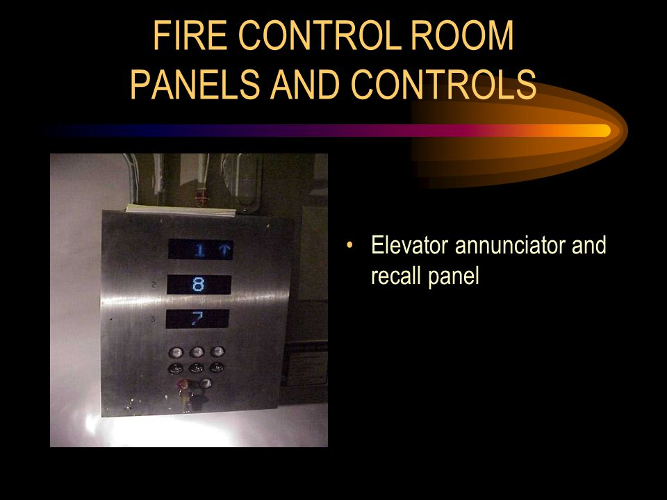 FIRE CONTROL ROOM PANELS AND CONTROLS Elevator annunciator and recall panel
