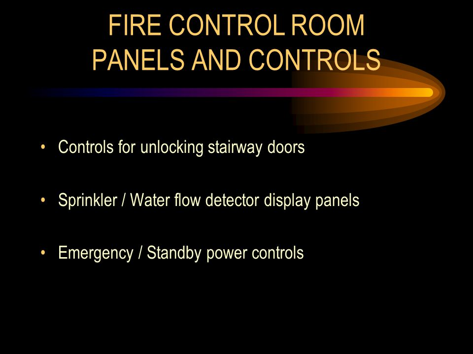 FIRE CONTROL ROOM PANELS AND CONTROLS Controls for unlocking stairway doors Sprinkler / Water flow detector display panels Emergency / Standby power controls