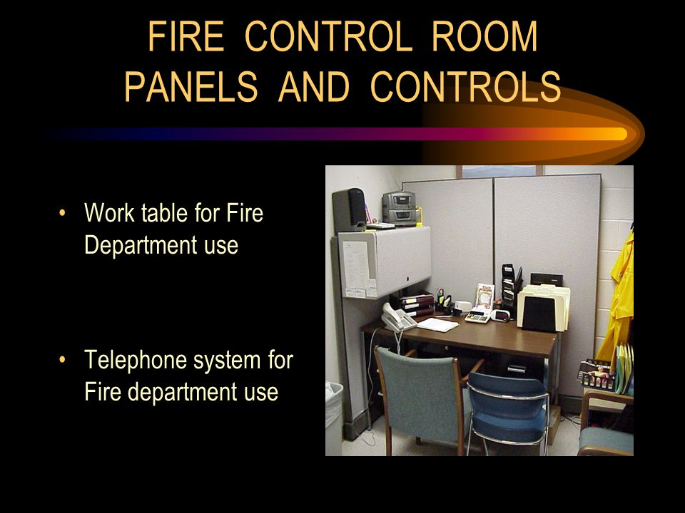 FIRE CONTROL ROOM PANELS AND CONTROLS Work table for Fire Department use Telephone system for Fire department use