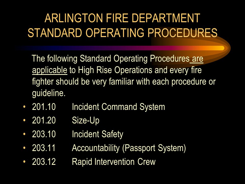 ARLINGTON FIRE DEPARTMENT STANDARD OPERATING PROCEDURES The following Standard Operating Procedures are applicable to High Rise Operations and every f