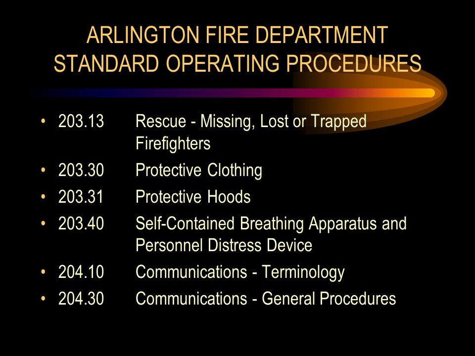 ARLINGTON FIRE DEPARTMENT STANDARD OPERATING PROCEDURES 203.13Rescue - Missing, Lost or Trapped Firefighters 203.30Protective Clothing 203.31Protectiv