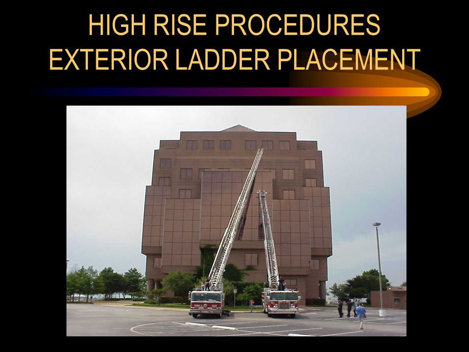 HIGH RISE PROCEDURES EXTERIOR LADDER PLACEMENT