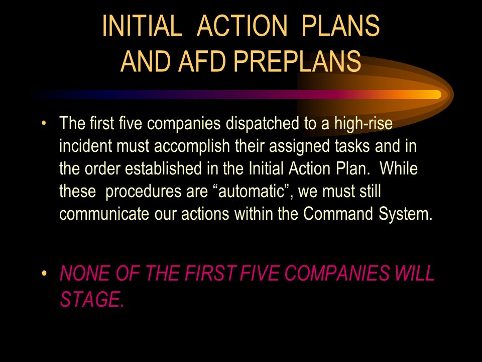 The first five companies dispatched to a high-rise incident must accomplish their assigned tasks and in the order established in the Initial Action Pl